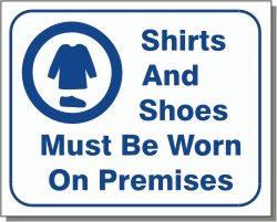 #L113 SIGN (SP)SHIRTS AND SHOES MUST BE WORN ON PREMISES