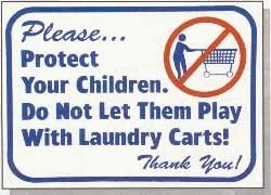 #L601 SIGN-PLEASE...PROTECT YOUR CHILDREN. DO NOT LET THEM PLAY WITH LAUNDRY CARTS!